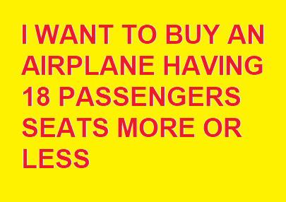 i want to purchase a plane 18 seats - i buy for$250KCAD in montreal, Quebec, Canada (CYMX)